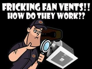 Fricking fan vents, how do they work?